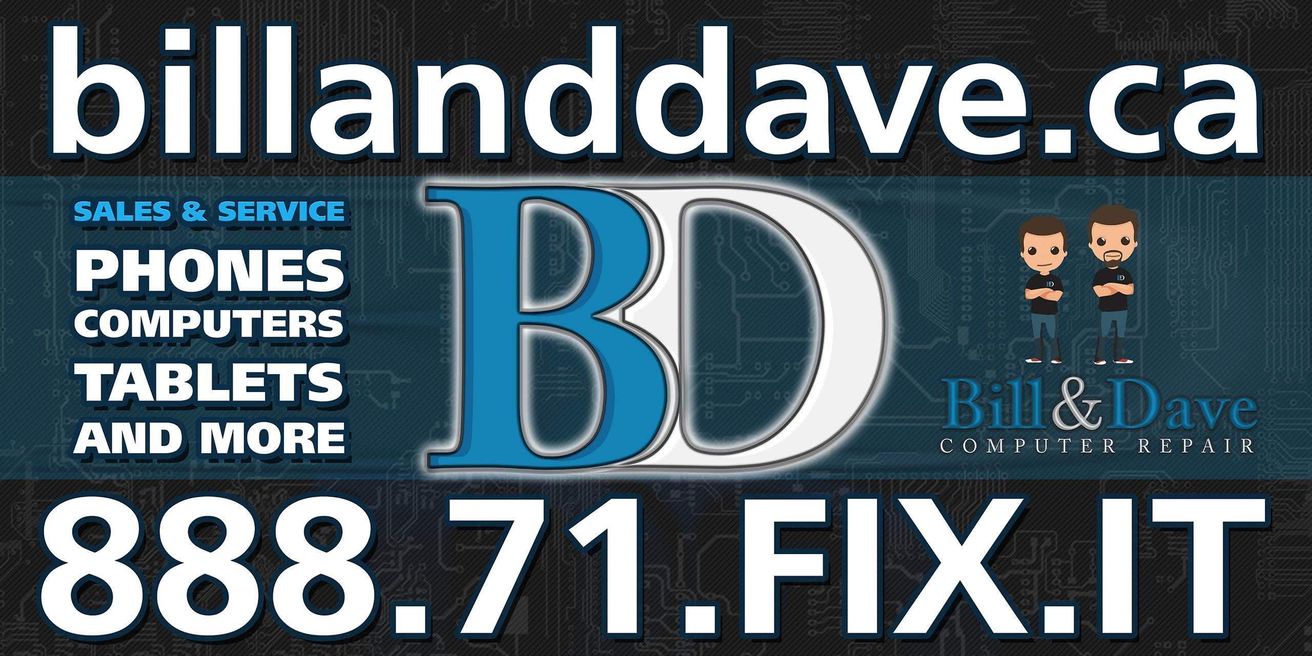 1-888-71-FIXIT Bill and Dave Computer Repair 613-317-1200 www.billanddave.ca