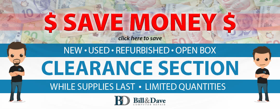 Clearance Items - Sales - Bill and Dave Computer Repair 613-317-1200 www.billanddave.ca